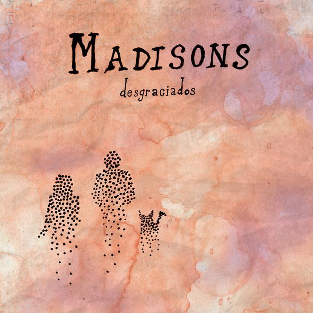 Desgraciados by Madisons